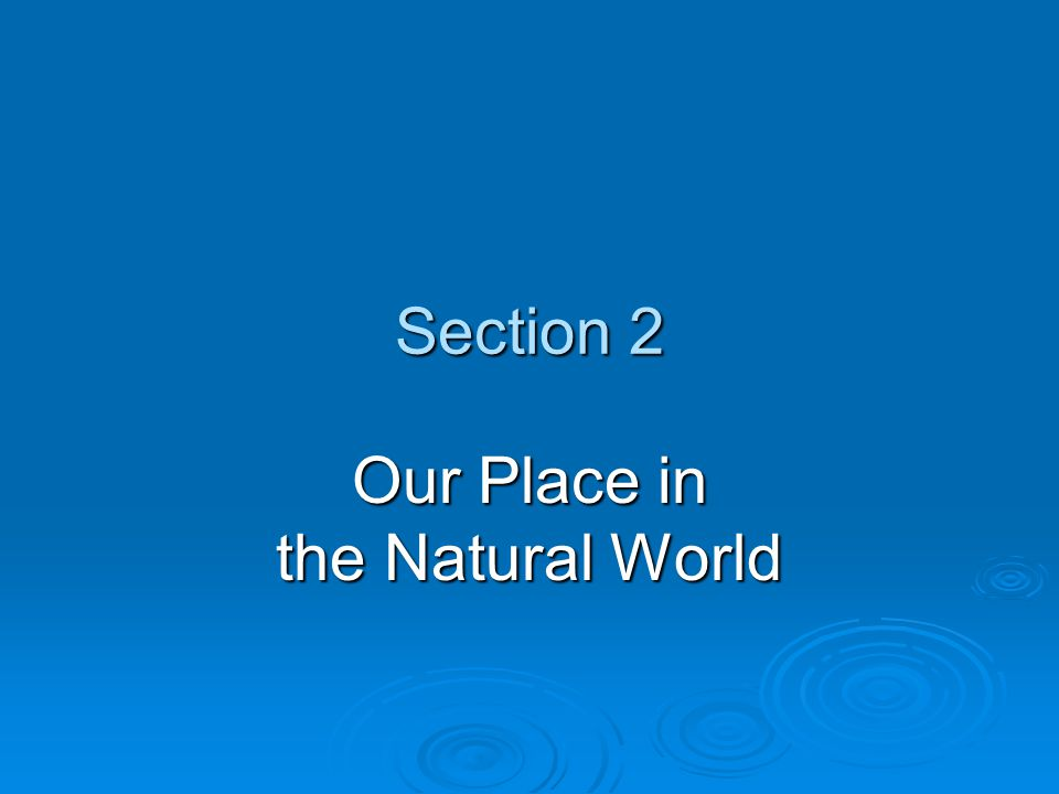 Section 2 Our Place in the Natural World