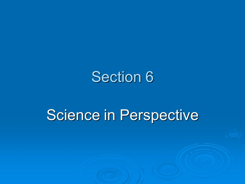 Section 6 Science in Perspective