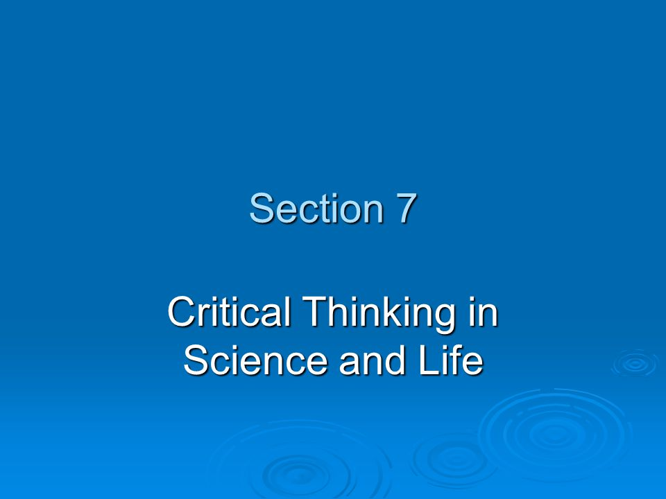 Section 7 Critical Thinking in Science and Life