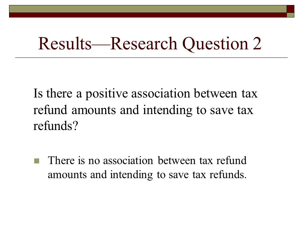 Question 2: Is there a positive association between tax refund amounts and intending to save tax refunds.