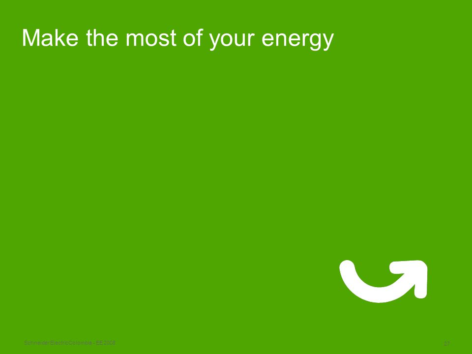 Schneider Electric 27 Colombia - EE 2008 Make the most of your energy