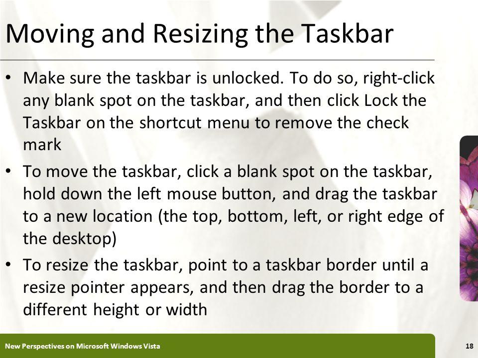 XP Moving and Resizing the Taskbar Make sure the taskbar is unlocked.