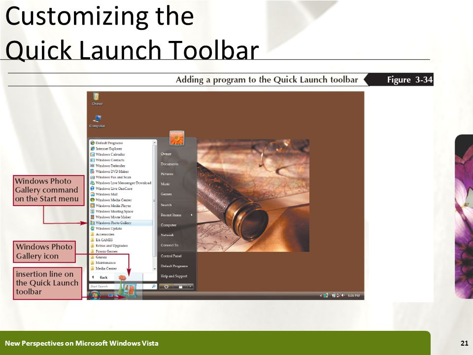 XP Customizing the Quick Launch Toolbar New Perspectives on Microsoft Windows Vista21