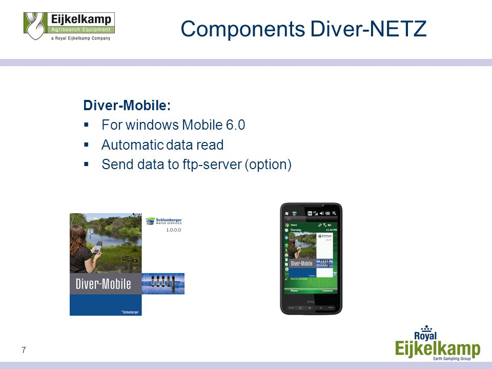7 Components Diver-NETZ Diver-Mobile:  For windows Mobile 6.0  Automatic data read  Send data to ftp-server (option)