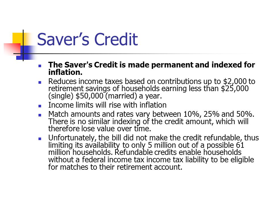Saver's Credit The Saver s Credit is made permanent and indexed for inflation.