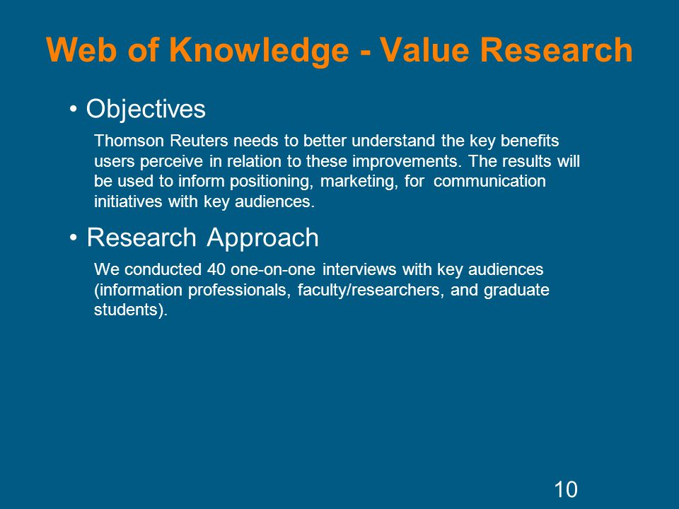 Web of Knowledge - Value Research Objectives Thomson Reuters needs to better understand the key benefits users perceive in relation to these improvements.