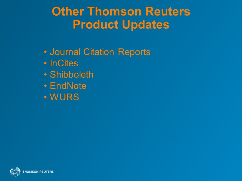 Other Thomson Reuters Product Updates Journal Citation Reports InCites Shibboleth EndNote WURS