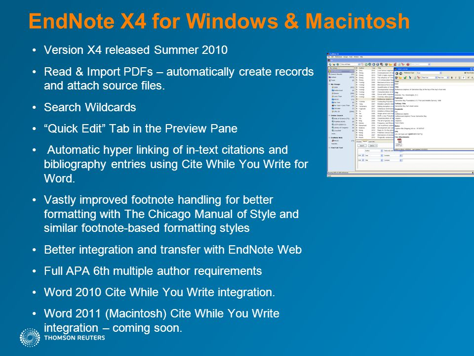 EndNote X4 for Windows & Macintosh Version X4 released Summer 2010 Read & Import PDFs – automatically create records and attach source files.