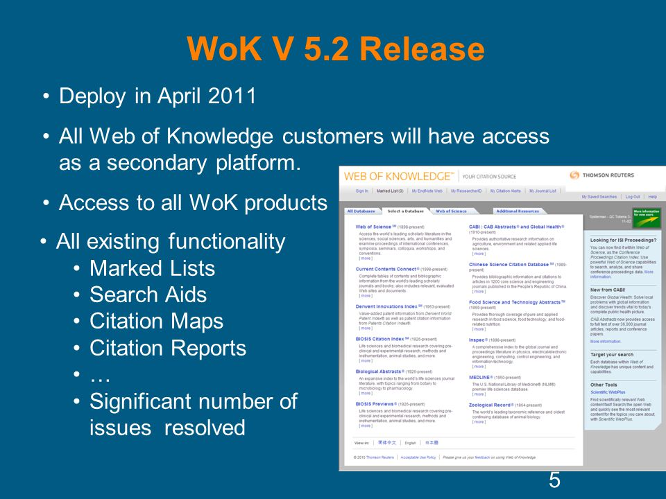 WoK V 5.2 Release Deploy in April 2011 All Web of Knowledge customers will have access as a secondary platform.