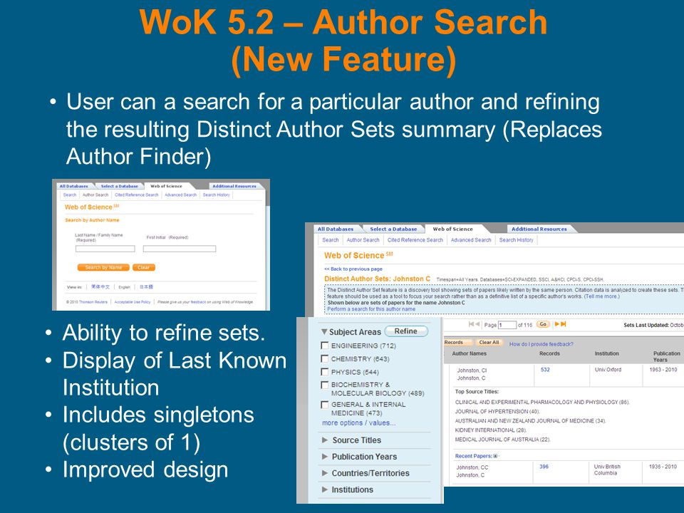 WoK 5.2 – Author Search (New Feature) User can a search for a particular author and refining the resulting Distinct Author Sets summary (Replaces Author Finder) Ability to refine sets.