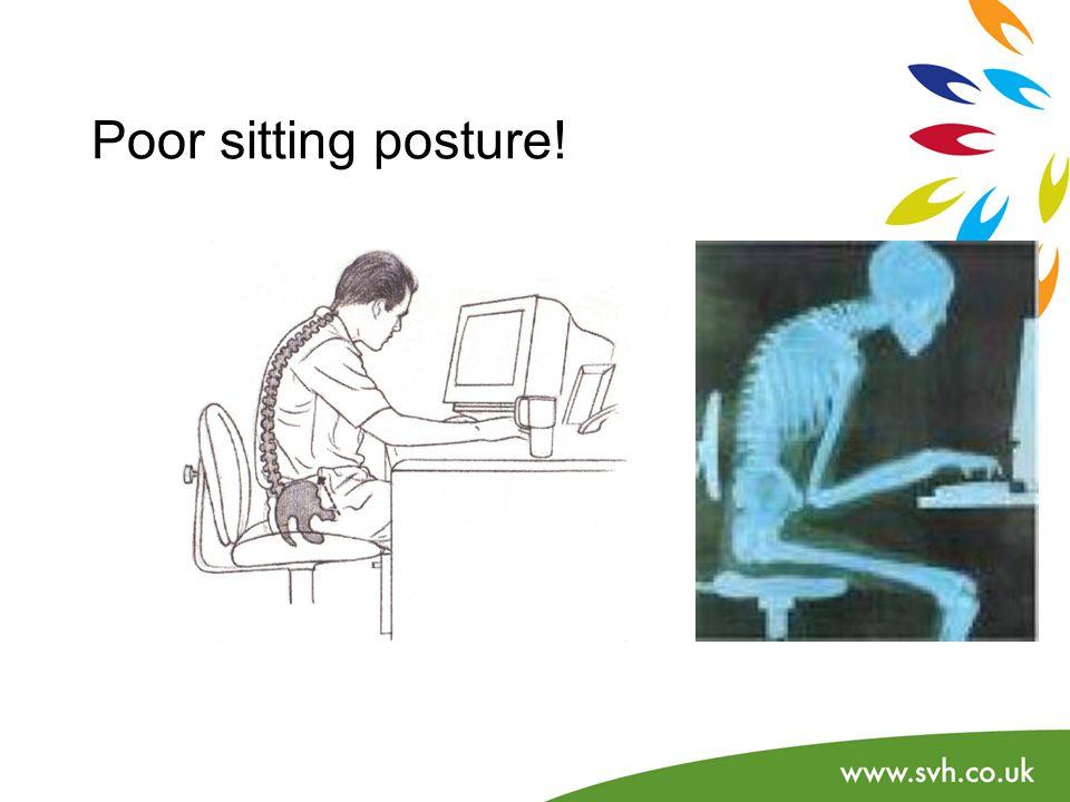 Poor sitting posture!