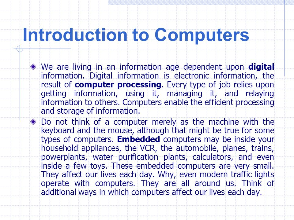 Introduction to Computers We are living in an information age dependent upon digital information. Digital information is electronic information, the r