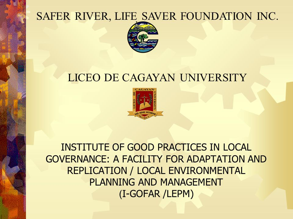 INSTITUTE OF GOOD PRACTICES IN LOCAL GOVERNANCE: A FACILITY FOR ADAPTATION AND REPLICATION / LOCAL ENVIRONMENTAL PLANNING AND MANAGEMENT ( I-GOFAR /LE