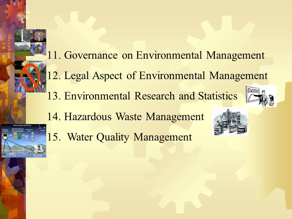 11. Governance on Environmental Management 12. Legal Aspect of Environmental Management 13.