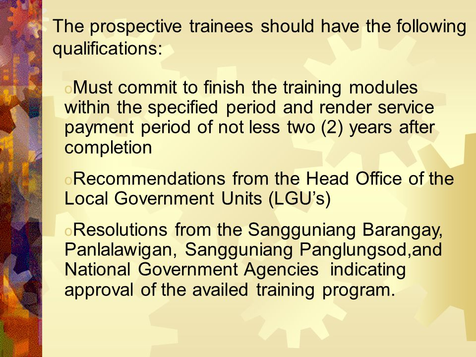 o Must commit to finish the training modules within the specified period and render service payment period of not less two (2) years after completion