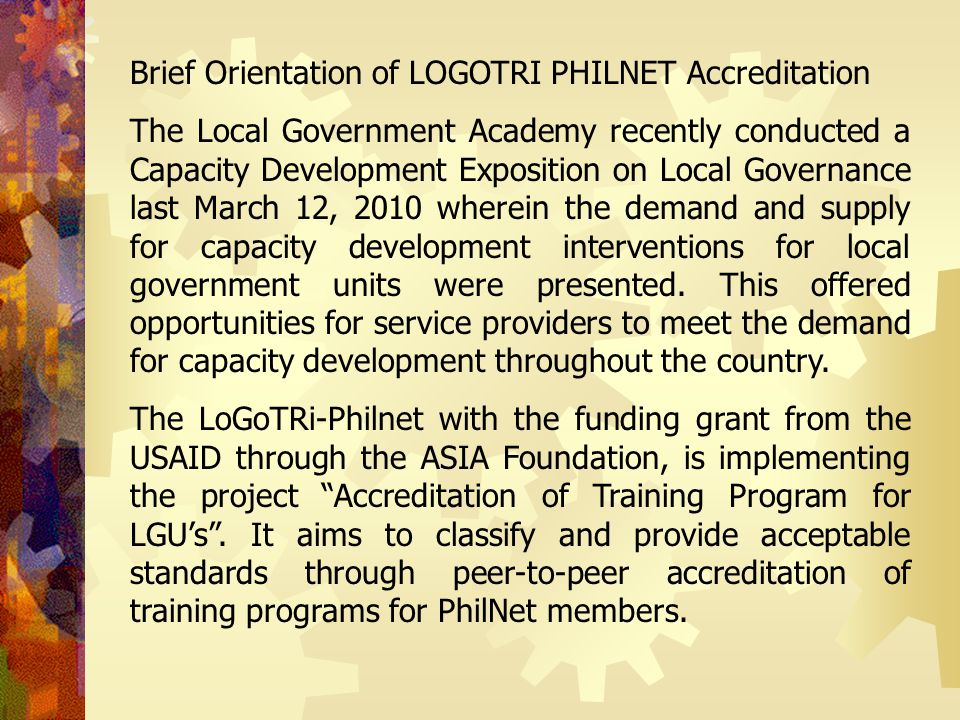 Brief Orientation of LOGOTRI PHILNET Accreditation The Local Government Academy recently conducted a Capacity Development Exposition on Local Governan