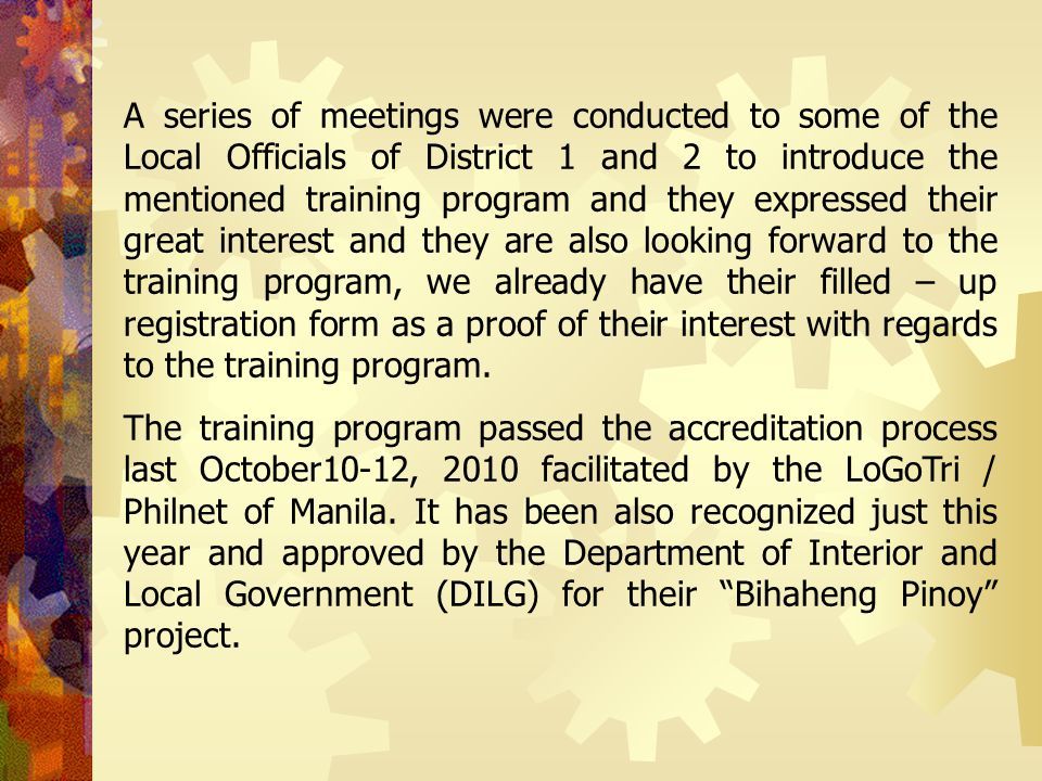A series of meetings were conducted to some of the Local Officials of District 1 and 2 to introduce the mentioned training program and they expressed