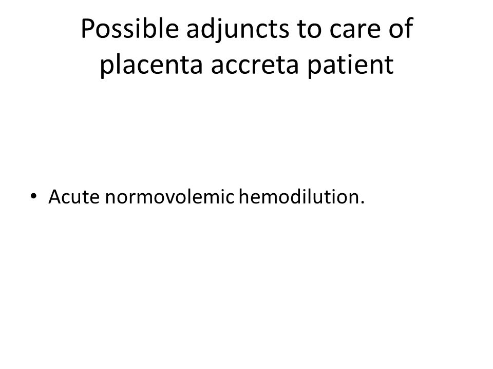 Possible adjuncts to care of placenta accreta patient Acute normovolemic hemodilution.