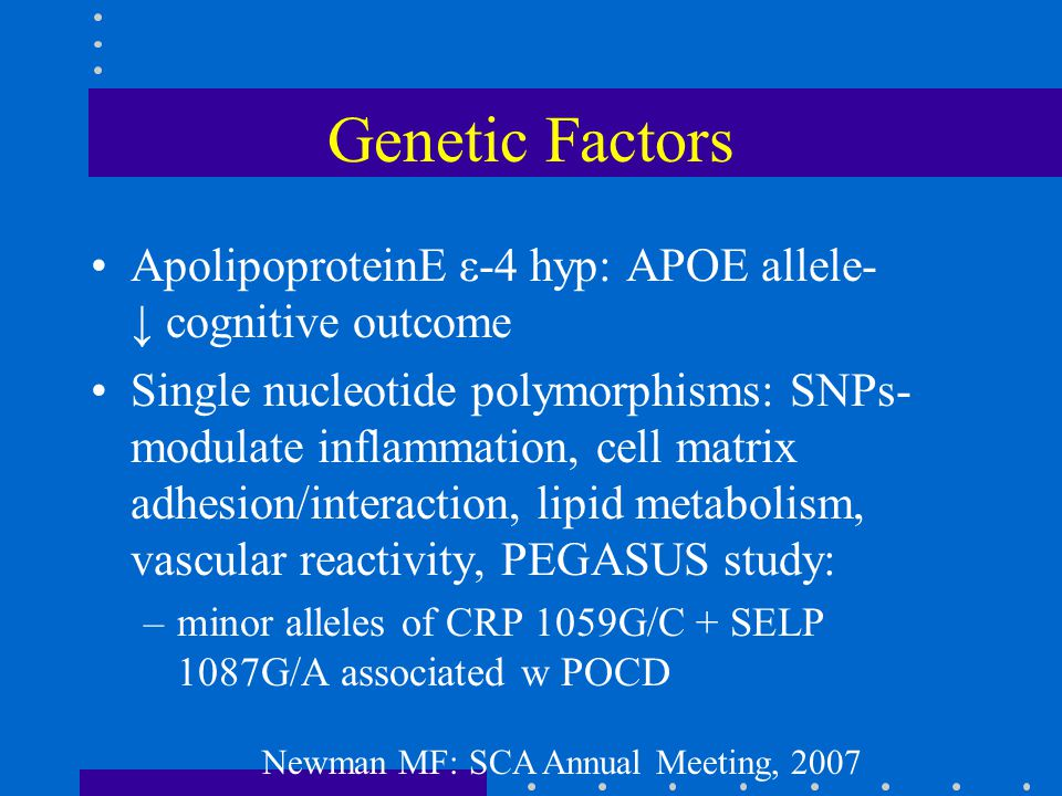 Genetic Factors ApolipoproteinE ε-4 hyp: APOE allele- ↓ cognitive outcome Single nucleotide polymorphisms: SNPs- modulate inflammation, cell matrix ad