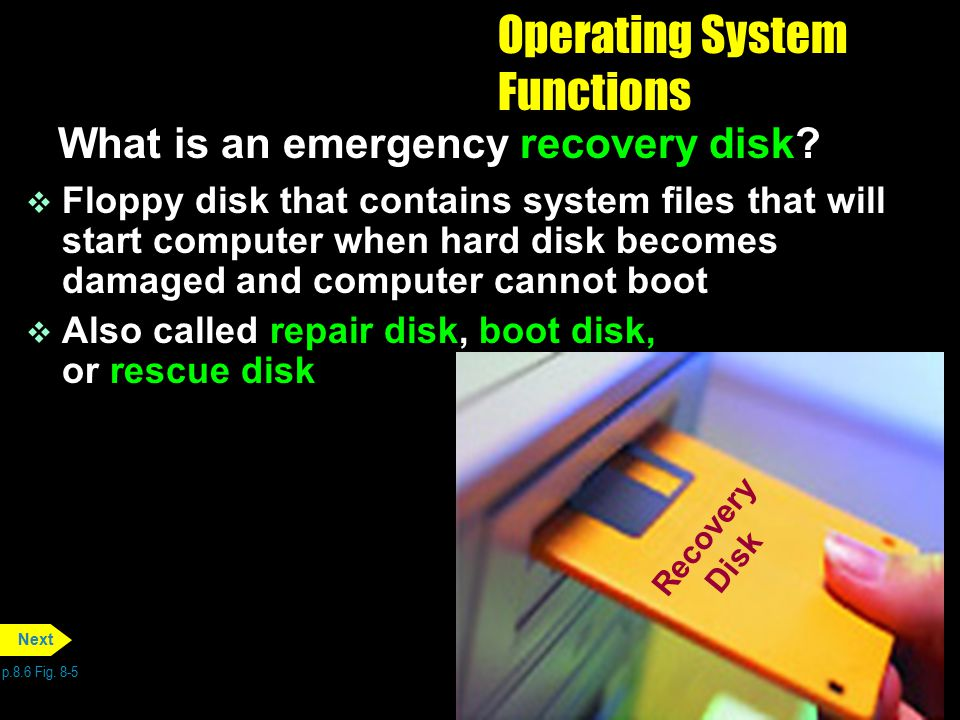 Recovery Disk Operating System Functions What is an emergency recovery disk? p.8.6 Fig. 8-5 Next v Floppy disk that contains system files that will st
