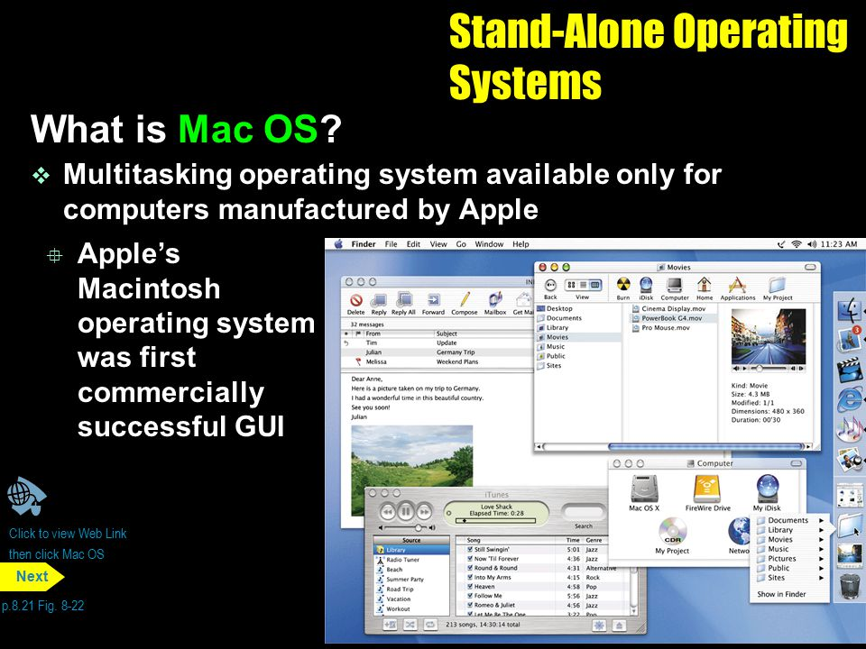 Stand-Alone Operating Systems What is Mac OS? v Multitasking operating system available only for computers manufactured by Apple p.8.21 Fig. 8-22 Next