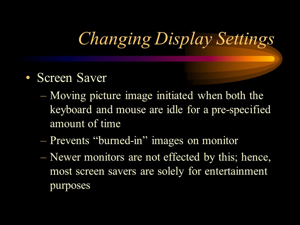 Changing Display Settings Use the Appearance tab on the Display Properties dialogue box to customize the appearance of windows and the text of title and menu bars Scheme –A pre-saved set of appearance specifications –You can import in or create new schemes to add to the pre-existing ones