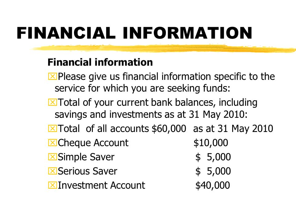 FINANCIAL INFORMATION Financial information xPlease give us financial information specific to the service for which you are seeking funds: xTotal of y