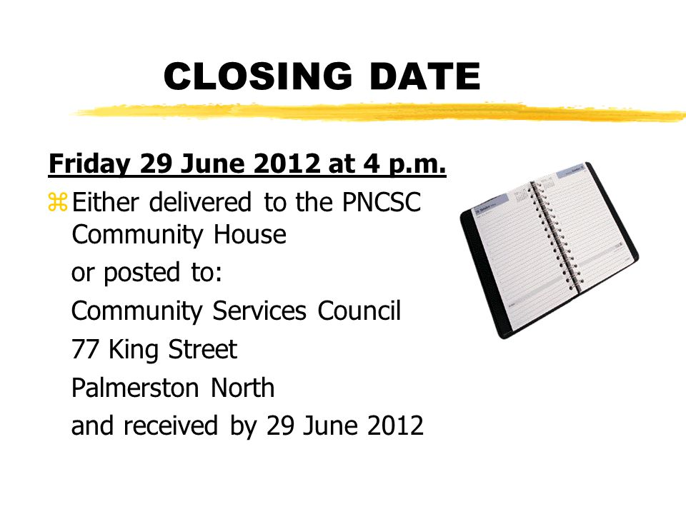 CLOSING DATE Friday 29 June 2012 at 4 p.m. zEither delivered to the PNCSC Community House or posted to: Community Services Council 77 King Street Palm