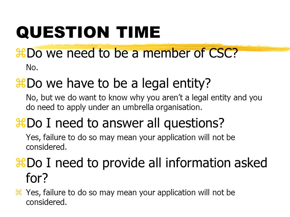 QUESTION TIME zDo we need to be a member of CSC. No.