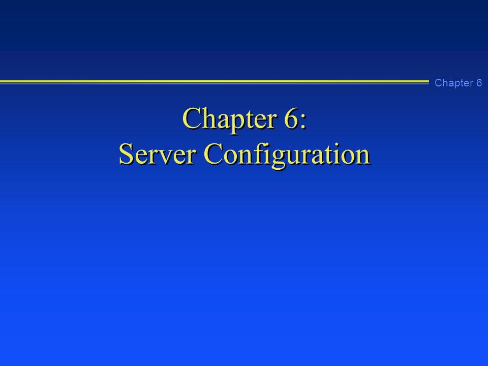 Chapter 6 Chapter 6: Server Configuration