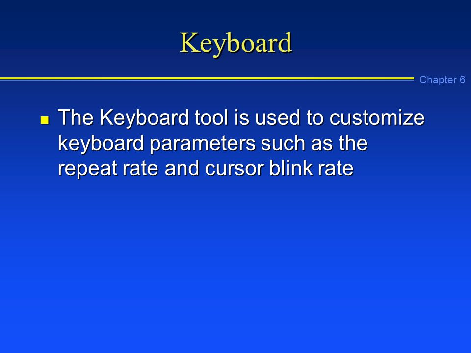Chapter 6 Keyboard n The Keyboard tool is used to customize keyboard parameters such as the repeat rate and cursor blink rate