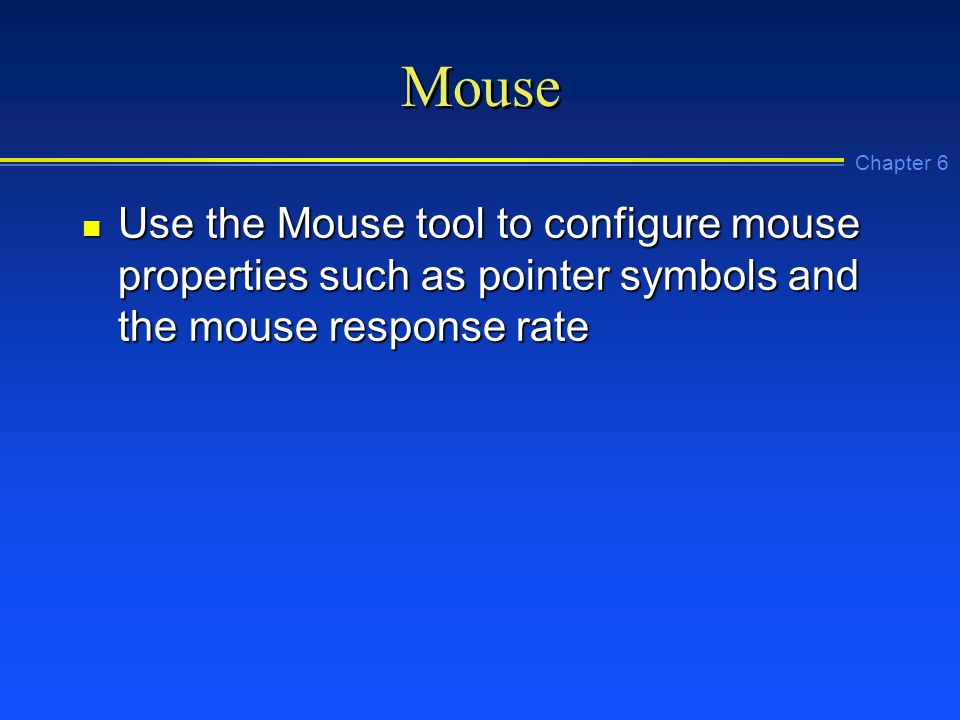 Chapter 6 Mouse n Use the Mouse tool to configure mouse properties such as pointer symbols and the mouse response rate