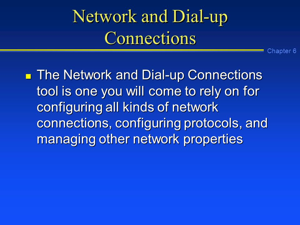 Chapter 6 Network and Dial-up Connections n The Network and Dial-up Connections tool is one you will come to rely on for configuring all kinds of network connections, configuring protocols, and managing other network properties