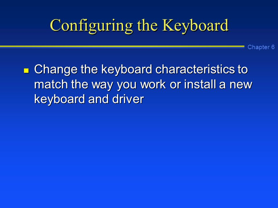Chapter 6 Configuring the Keyboard n Change the keyboard characteristics to match the way you work or install a new keyboard and driver