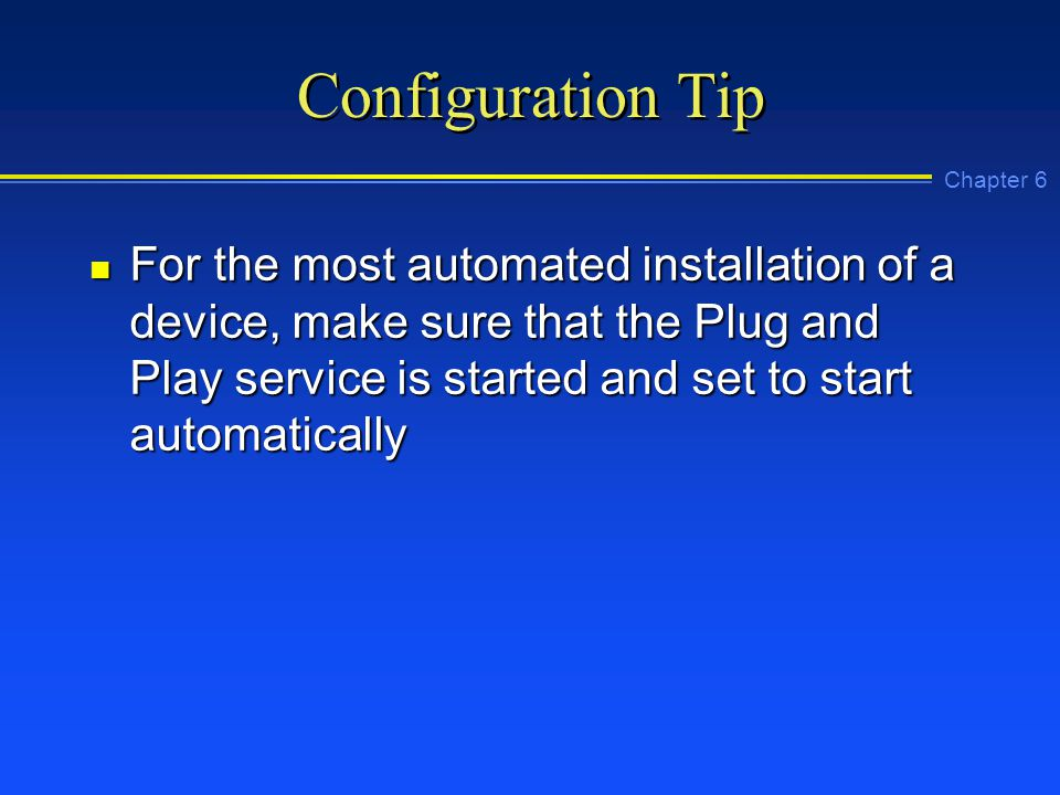Chapter 6 Configuration Tip n For the most automated installation of a device, make sure that the Plug and Play service is started and set to start automatically