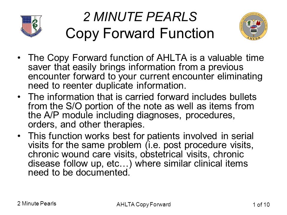 2 Minute Pearls AHLTA Copy Forward 1 of 10 2 MINUTE PEARLS Copy Forward Function The Copy Forward function of AHLTA is a valuable time saver that easi