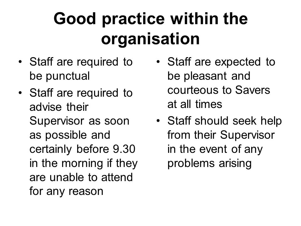 Good practice within the organisation Staff are required to be punctual Staff are required to advise their Supervisor as soon as possible and certainl