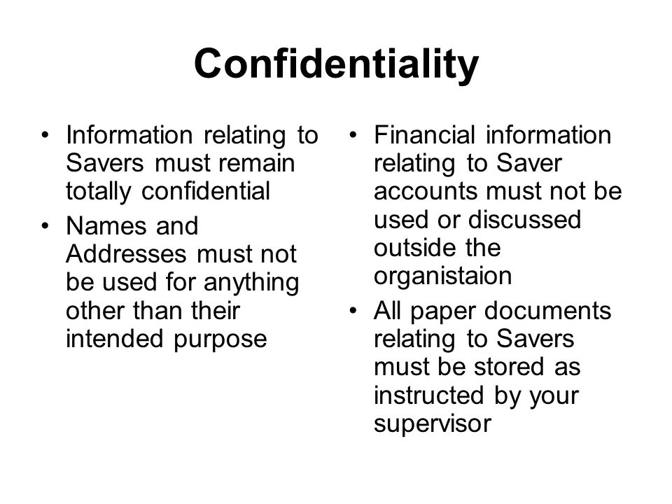 Confidentiality Information relating to Savers must remain totally confidential Names and Addresses must not be used for anything other than their int
