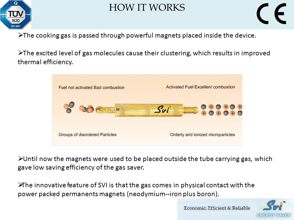 The cooking gas is passed through powerful magnets placed inside the device.