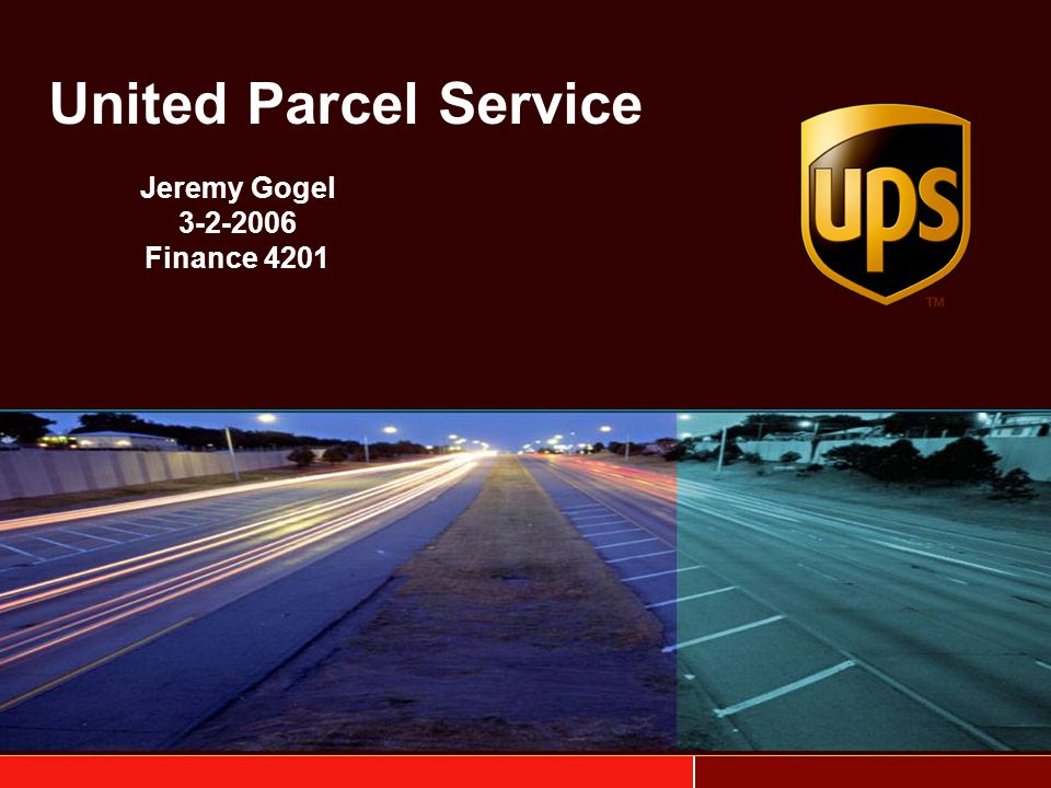 United Parcel Service Jeremy Gogel 3-2-2006 Finance 4201
