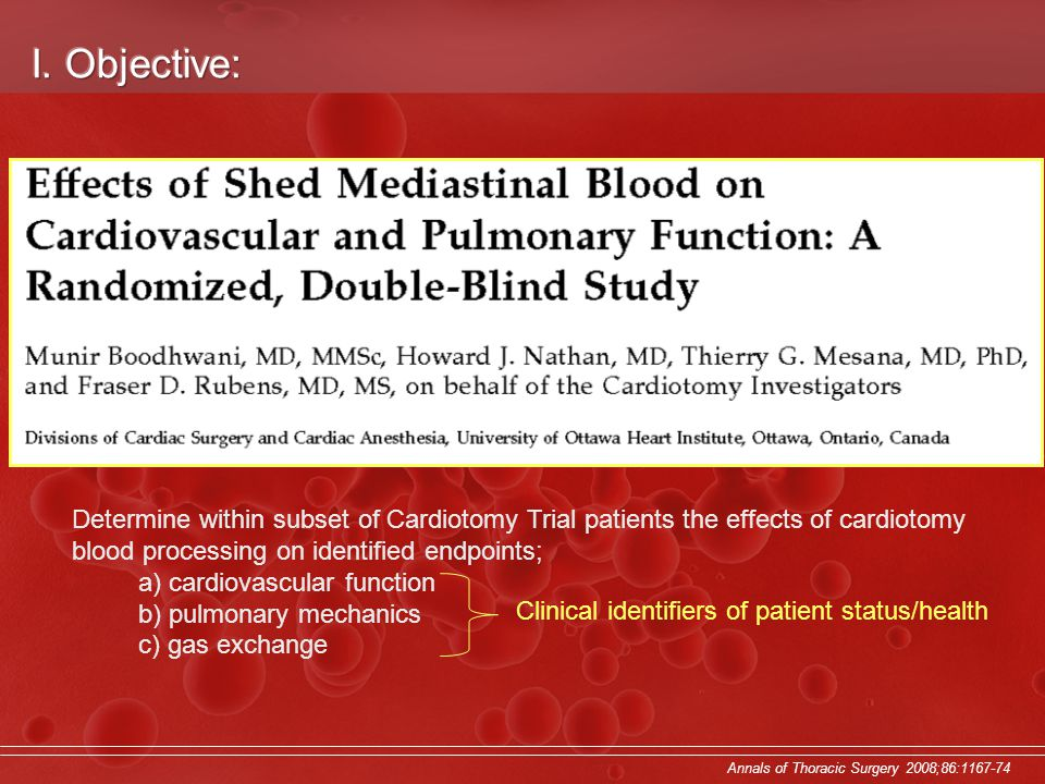 Determine within subset of Cardiotomy Trial patients the effects of cardiotomy blood processing on identified endpoints; a) cardiovascular function b) pulmonary mechanics c) gas exchange Annals of Thoracic Surgery 2008;86: Clinical identifiers of patient status/health