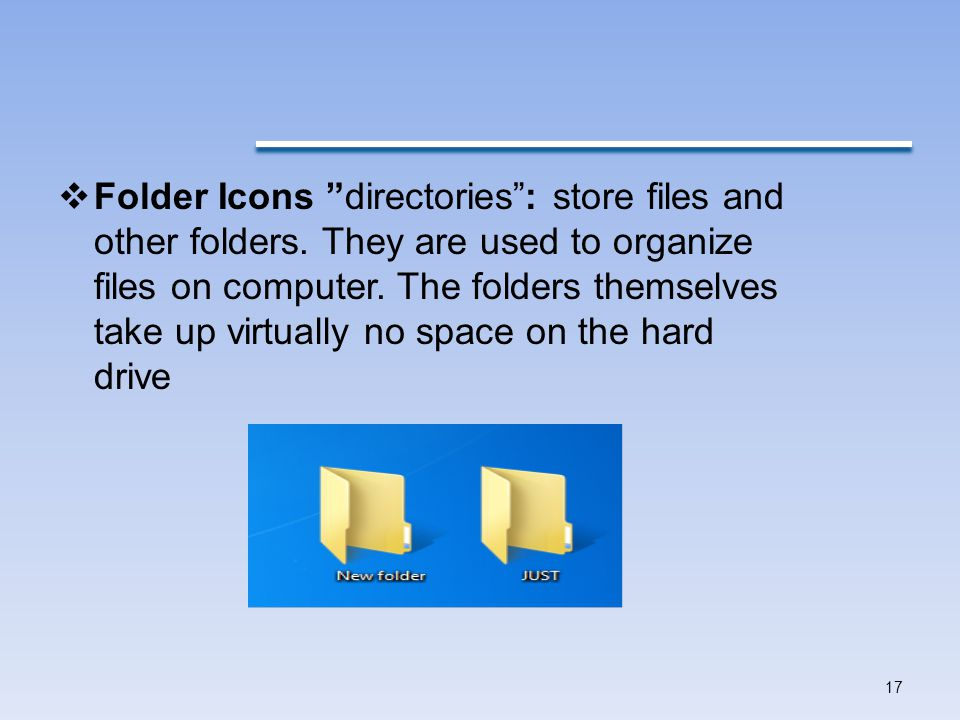  Folder Icons directories : store files and other folders.