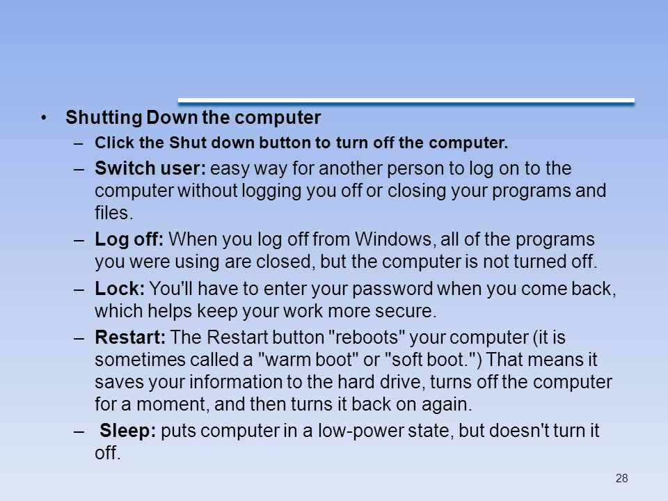 Shutting Down the computer –Click the Shut down button to turn off the computer.