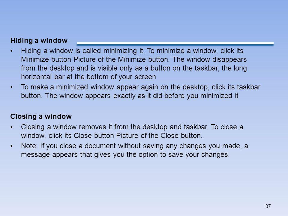 Hiding a window Hiding a window is called minimizing it.