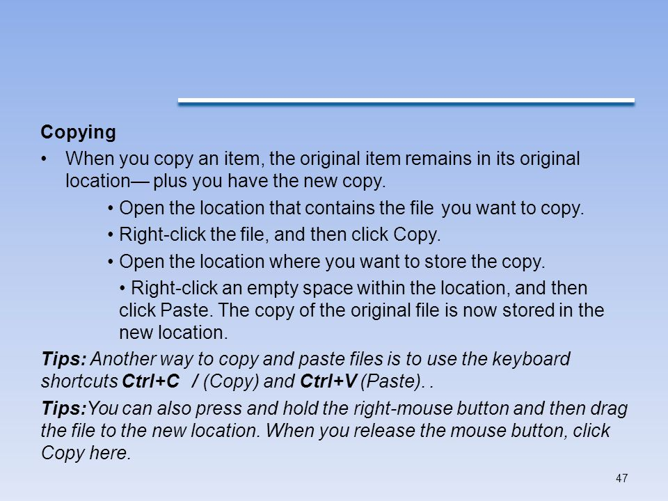 Copying When you copy an item, the original item remains in its original location— plus you have the new copy.