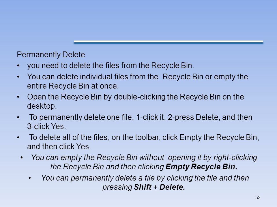 Permanently Delete you need to delete the files from the Recycle Bin.