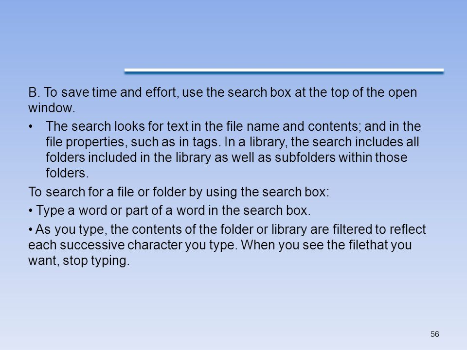 B.To save time and effort, use the search box at the top of the open window.