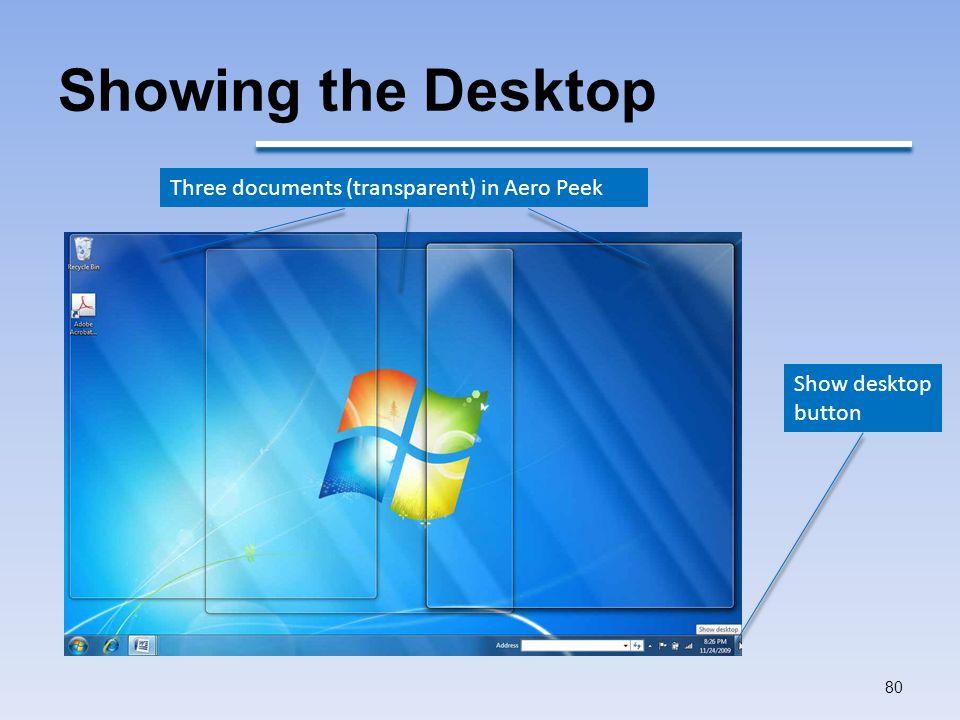 Showing the Desktop 80 Show desktop button Three documents (transparent) in Aero Peek