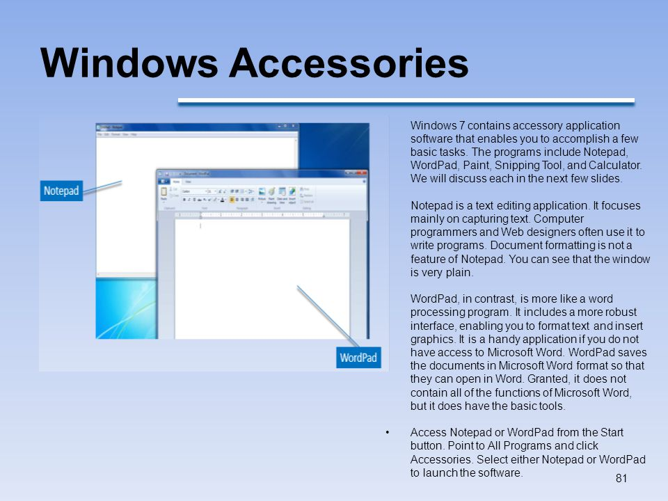 Windows Accessories 81 Windows 7 contains accessory application software that enables you to accomplish a few basic tasks.