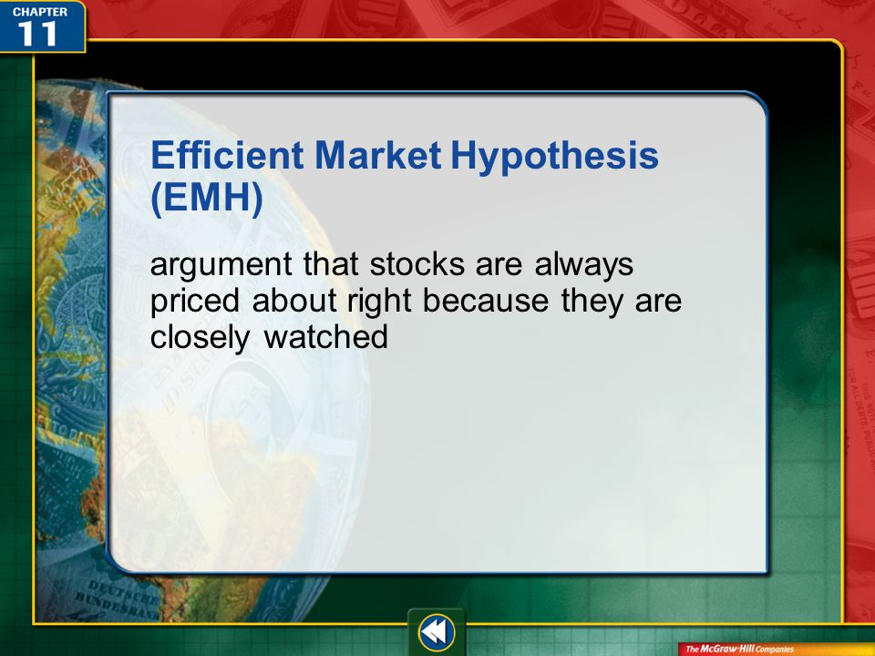 Vocab37 Efficient Market Hypothesis (EMH) argument that stocks are always priced about right because they are closely watched
